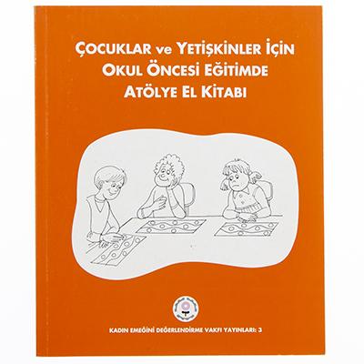 Çocuklar ve Yetişkinler için Okul Öncesi Eğitimde Atölye El Kitabı