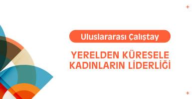 Uluslararası Çalıştay: Yerelden Küresele Kadınların Liderliği